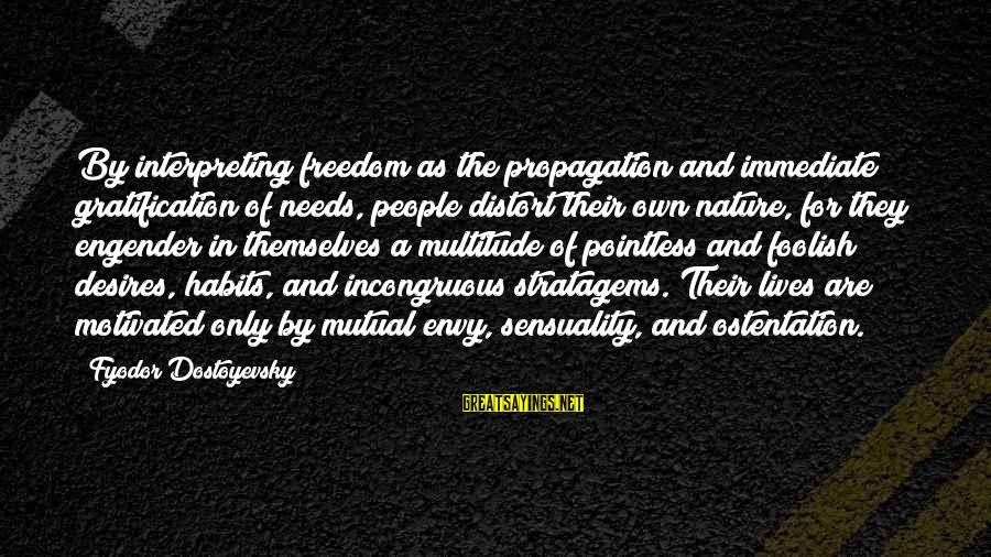 Needs And Desires Sayings By Fyodor Dostoyevsky: By interpreting freedom as the propagation and immediate gratification of needs, people distort their own