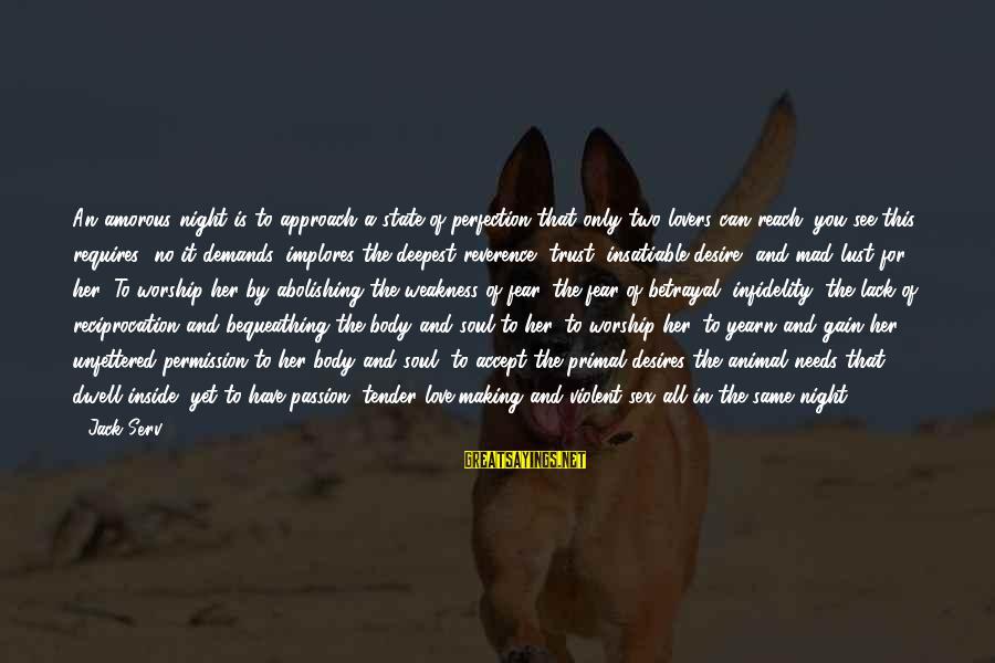 Needs And Desires Sayings By Jack Serv: An amorous night is to approach a state of perfection that only two lovers can