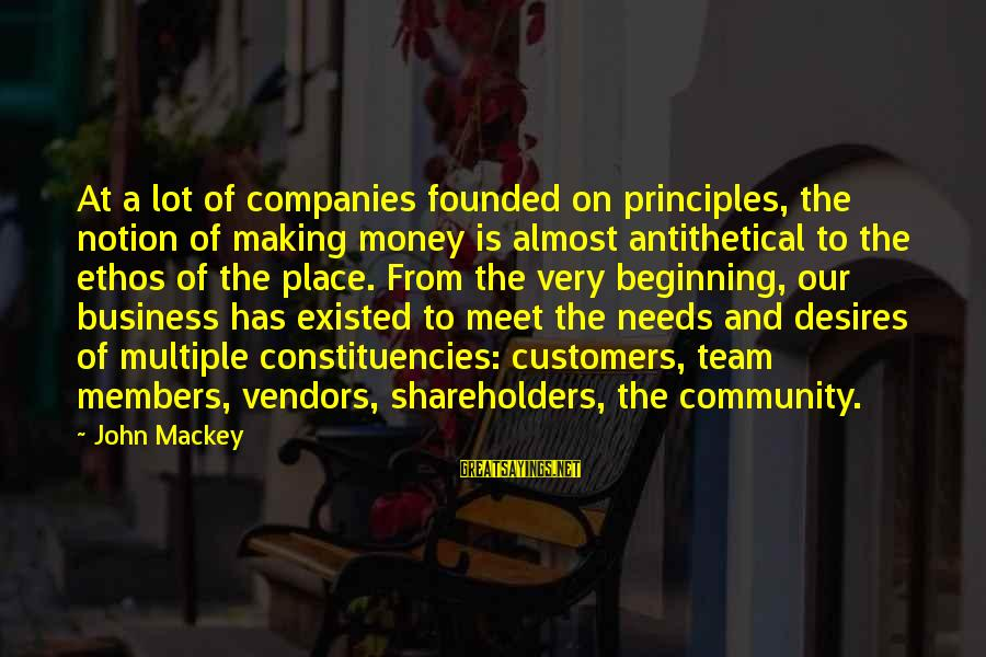 Needs And Desires Sayings By John Mackey: At a lot of companies founded on principles, the notion of making money is almost