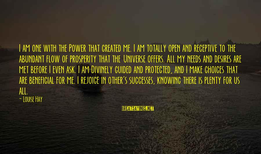 Needs And Desires Sayings By Louise Hay: I am one with the Power that created me. I am totally open and receptive