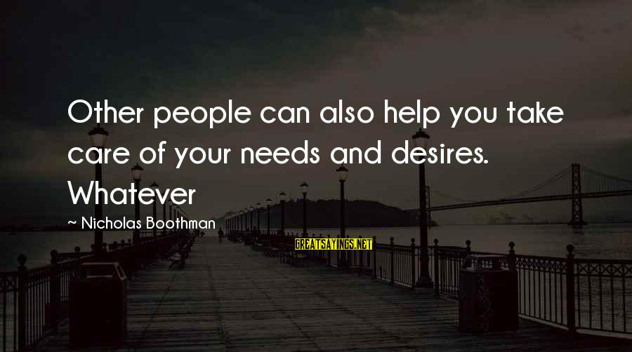 Needs And Desires Sayings By Nicholas Boothman: Other people can also help you take care of your needs and desires. Whatever