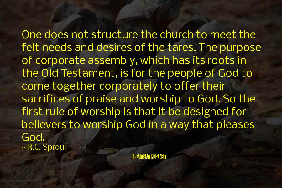 Needs And Desires Sayings By R.C. Sproul: One does not structure the church to meet the felt needs and desires of the