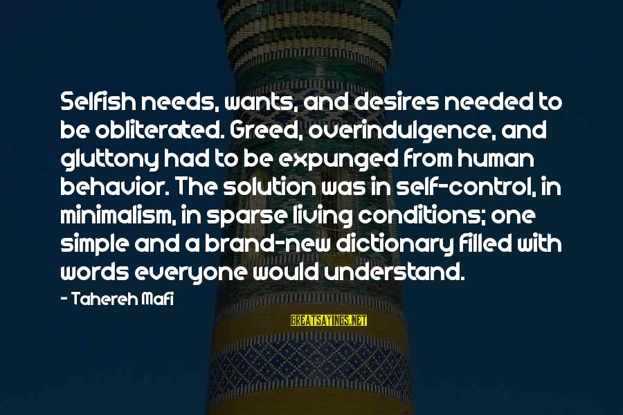 Needs And Desires Sayings By Tahereh Mafi: Selfish needs, wants, and desires needed to be obliterated. Greed, overindulgence, and gluttony had to