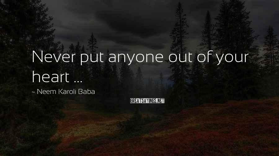 Neem Karoli Baba Sayings: Never put anyone out of your heart ...
