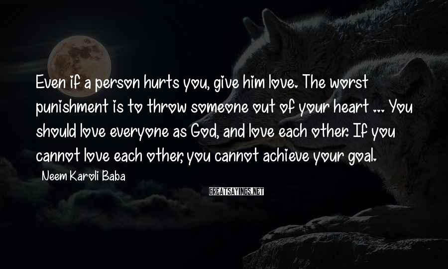 Neem Karoli Baba Sayings: Even if a person hurts you, give him love. The worst punishment is to throw