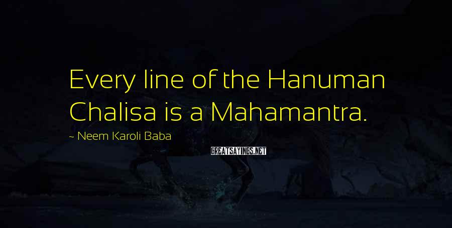 Neem Karoli Baba Sayings: Every line of the Hanuman Chalisa is a Mahamantra.