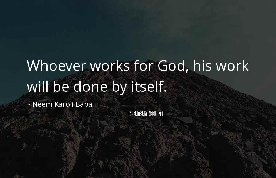 Neem Karoli Baba Sayings: Whoever works for God, his work will be done by itself.