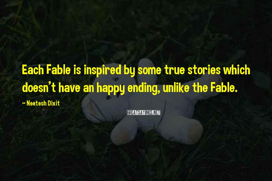 Neetesh Dixit Sayings: Each Fable is inspired by some true stories which doesn't have an happy ending, unlike