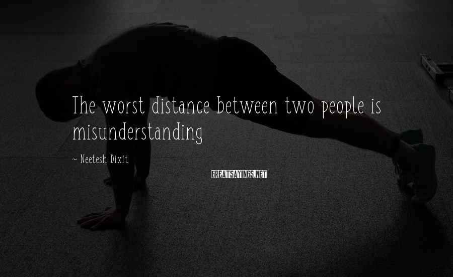 Neetesh Dixit Sayings: The worst distance between two people is misunderstanding