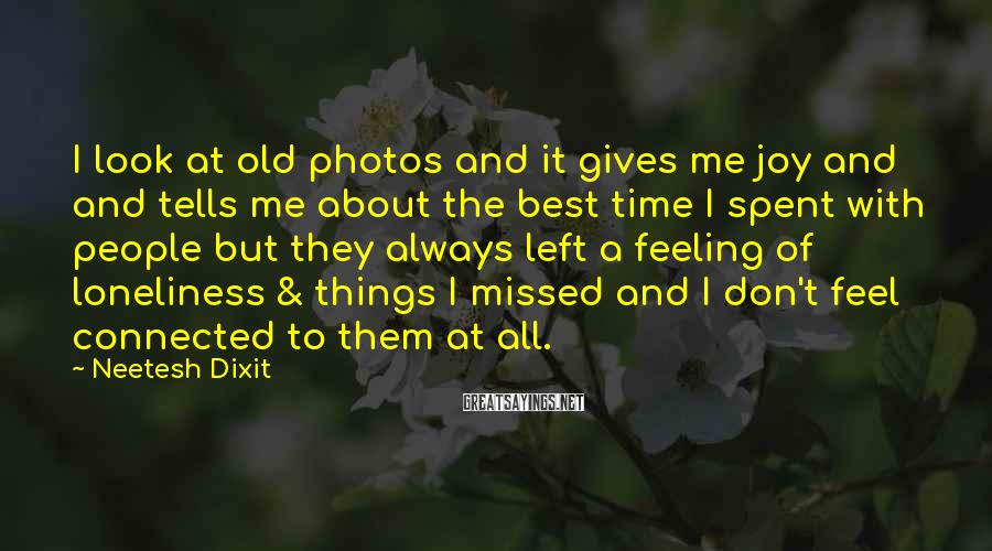 Neetesh Dixit Sayings: I look at old photos and it gives me joy and and tells me about