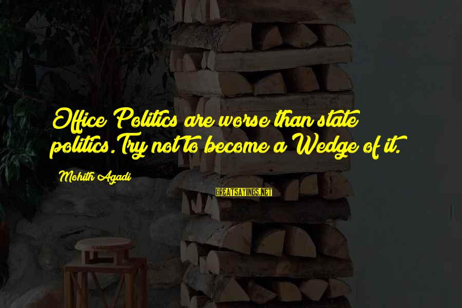 Negative Affirmative Action Sayings By Mohith Agadi: Office Politics are worse than state politics.Try not to become a Wedge of it.