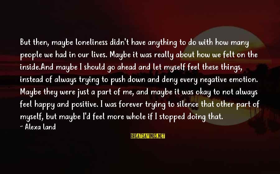 Negative Vs Positive Sayings By Alexa Land: But then, maybe loneliness didn't have anything to do with how many people we had