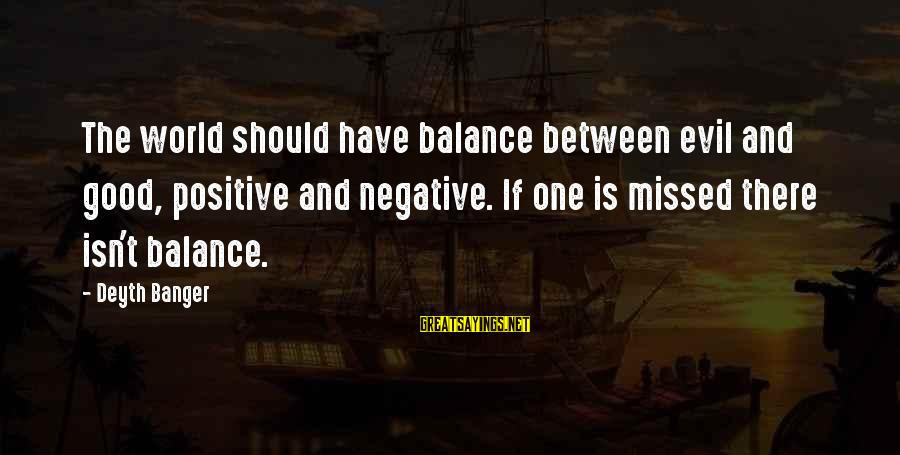 Negative Vs Positive Sayings By Deyth Banger: The world should have balance between evil and good, positive and negative. If one is