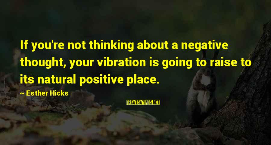 Negative Vs Positive Sayings By Esther Hicks: If you're not thinking about a negative thought, your vibration is going to raise to