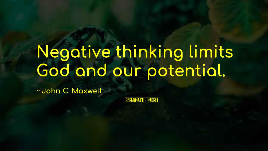 Negative Vs Positive Sayings By John C. Maxwell: Negative thinking limits God and our potential.
