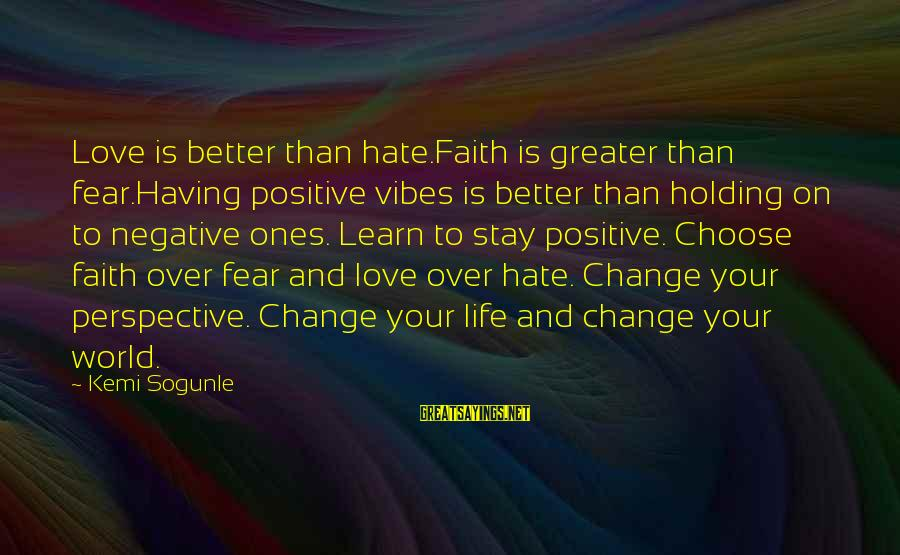 Negative Vs Positive Sayings By Kemi Sogunle: Love is better than hate.Faith is greater than fear.Having positive vibes is better than holding