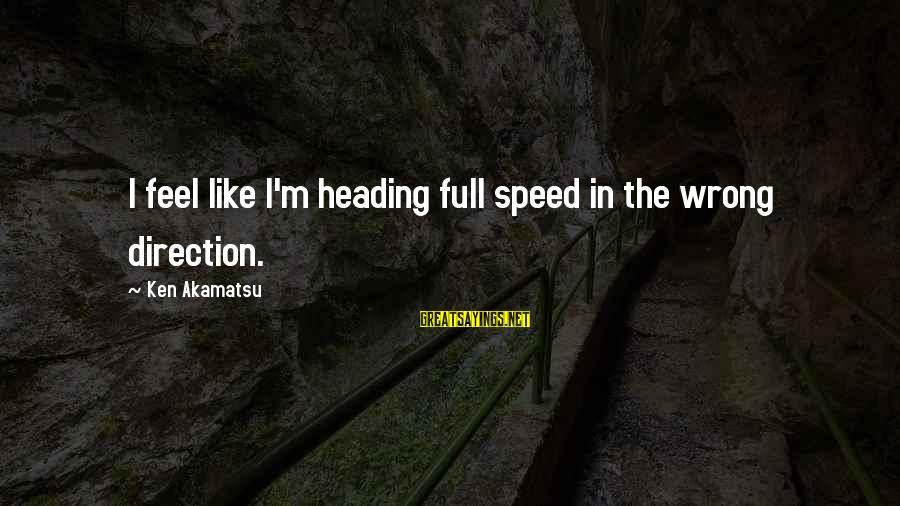 Negima Sayings By Ken Akamatsu: I feel like I'm heading full speed in the wrong direction.