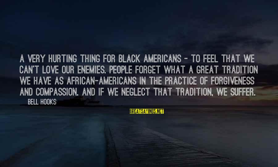 Neglect Your Love Sayings By Bell Hooks: A very hurting thing for Black Americans - to feel that we can't love our