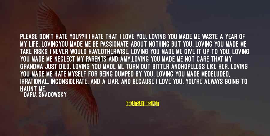 Neglect Your Love Sayings By Daria Snadowsky: Please don't hate you??!! I hate that I love you. Loving you made me waste