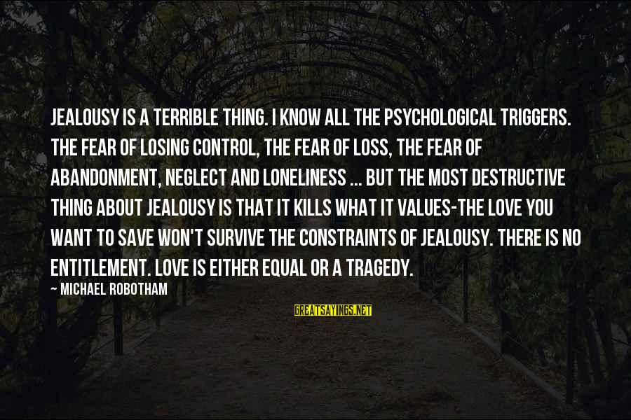 Neglect Your Love Sayings By Michael Robotham: Jealousy is a terrible thing. I know all the psychological triggers. The fear of losing