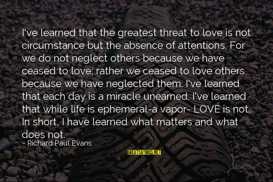Neglect Your Love Sayings By Richard Paul Evans: I've learned that the greatest threat to love is not circumstance but the absence of