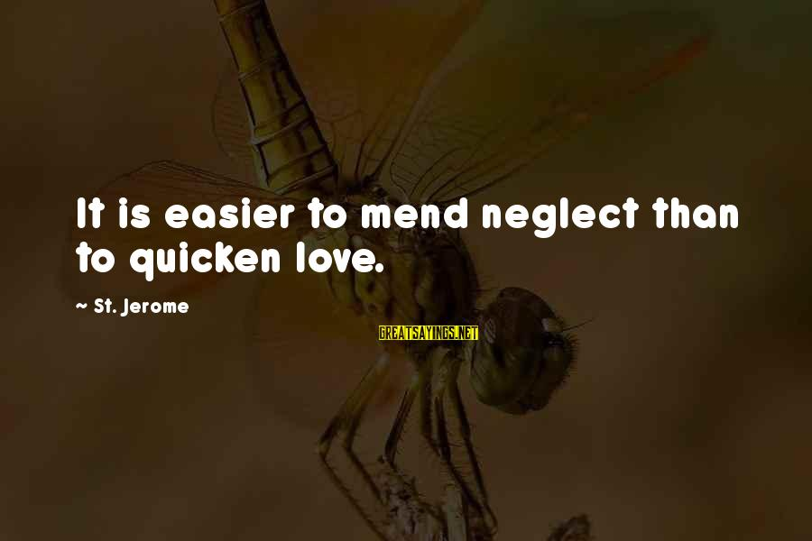 Neglect Your Love Sayings By St. Jerome: It is easier to mend neglect than to quicken love.