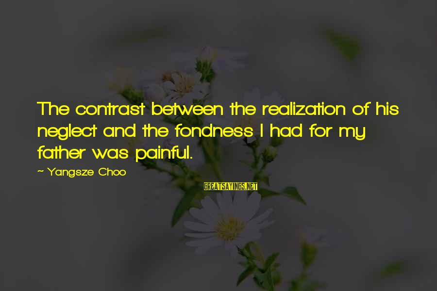 Neglect Your Love Sayings By Yangsze Choo: The contrast between the realization of his neglect and the fondness I had for my