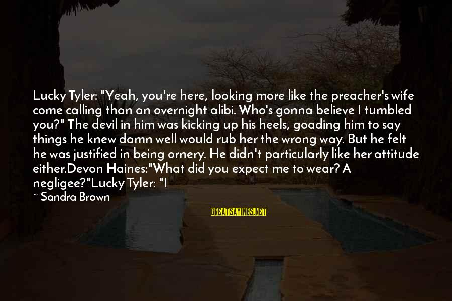 """Negligee Sayings By Sandra Brown: Lucky Tyler: """"Yeah, you're here, looking more like the preacher's wife come calling than an"""