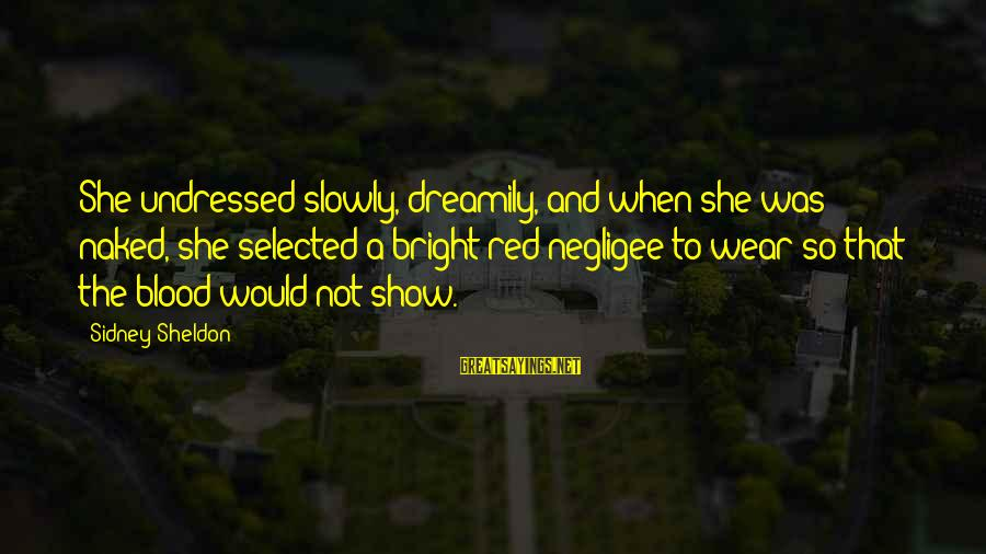 Negligee Sayings By Sidney Sheldon: She undressed slowly, dreamily, and when she was naked, she selected a bright red negligee