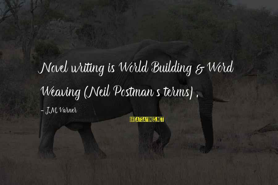 Neil Postman Sayings By J.M. Varner: Novel writing is World Building & Word Weaving (Neil Postman's terms).