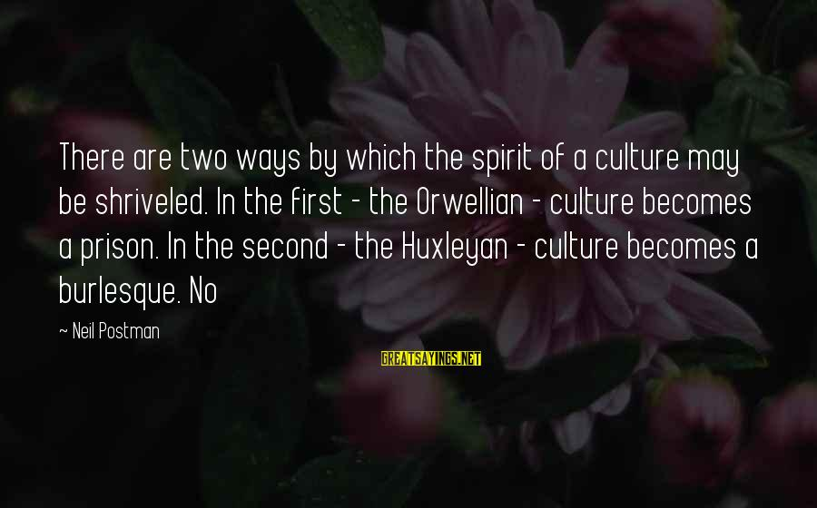 Neil Postman Sayings By Neil Postman: There are two ways by which the spirit of a culture may be shriveled. In