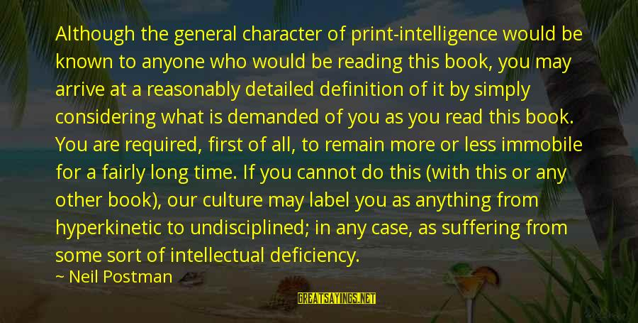 Neil Postman Sayings By Neil Postman: Although the general character of print-intelligence would be known to anyone who would be reading