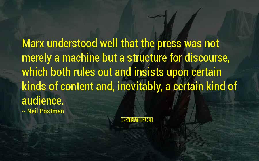 Neil Postman Sayings By Neil Postman: Marx understood well that the press was not merely a machine but a structure for