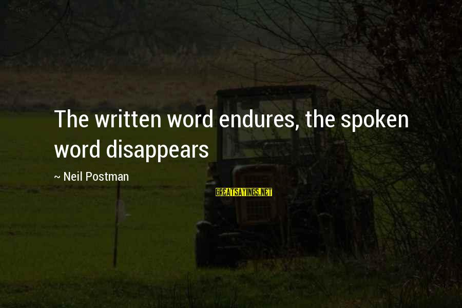 Neil Postman Sayings By Neil Postman: The written word endures, the spoken word disappears