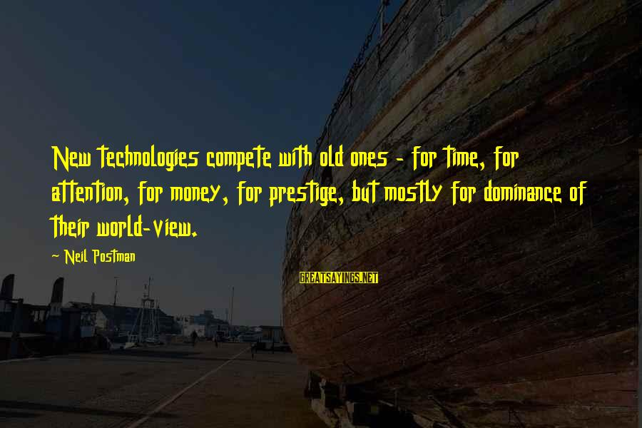 Neil Postman Sayings By Neil Postman: New technologies compete with old ones - for time, for attention, for money, for prestige,