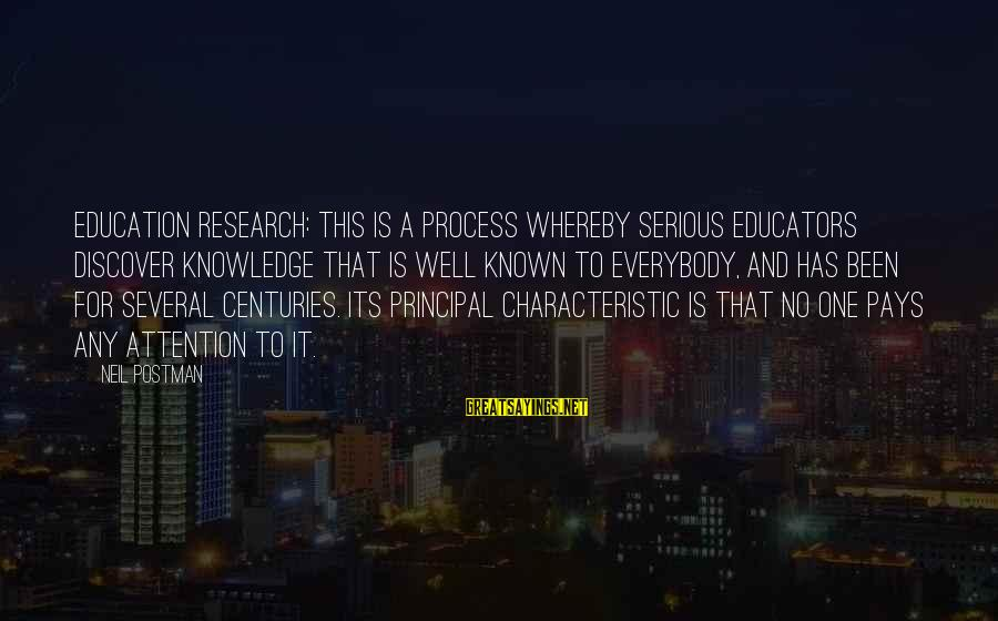 Neil Postman Sayings By Neil Postman: Education Research: This is a process whereby serious educators discover knowledge that is well known
