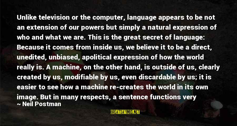 Neil Postman Sayings By Neil Postman: Unlike television or the computer, language appears to be not an extension of our powers
