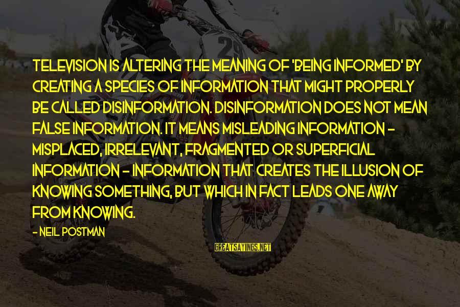 Neil Postman Sayings By Neil Postman: Television is altering the meaning of 'being informed' by creating a species of information that