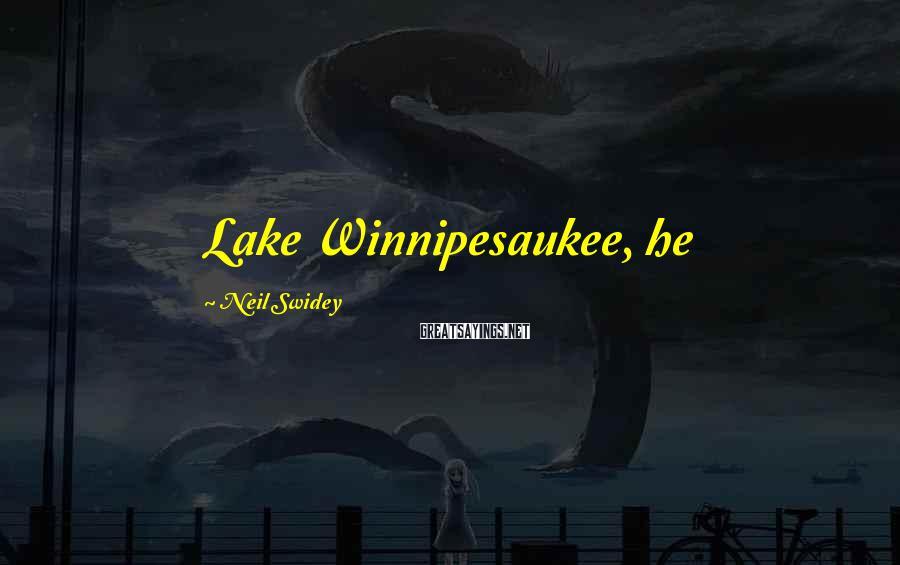 Neil Swidey Sayings: Lake Winnipesaukee, he