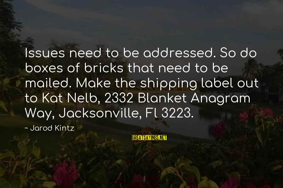 Nelb Sayings By Jarod Kintz: Issues need to be addressed. So do boxes of bricks that need to be mailed.
