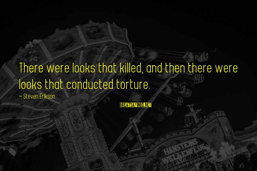 Nelson Mandela Freedom Speech Sayings By Steven Erikson: There were looks that killed, and then there were looks that conducted torture.