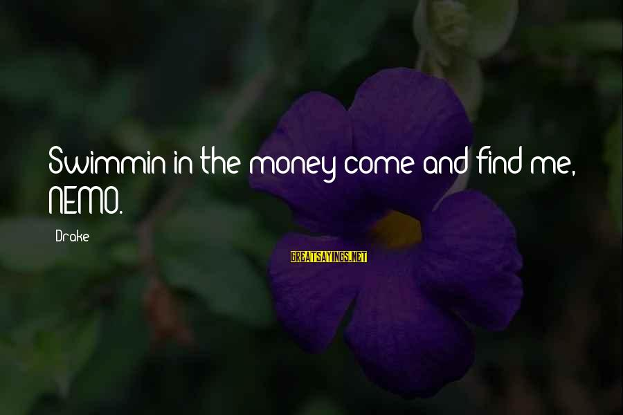 Nemo's Sayings By Drake: Swimmin in the money come and find me, NEMO.