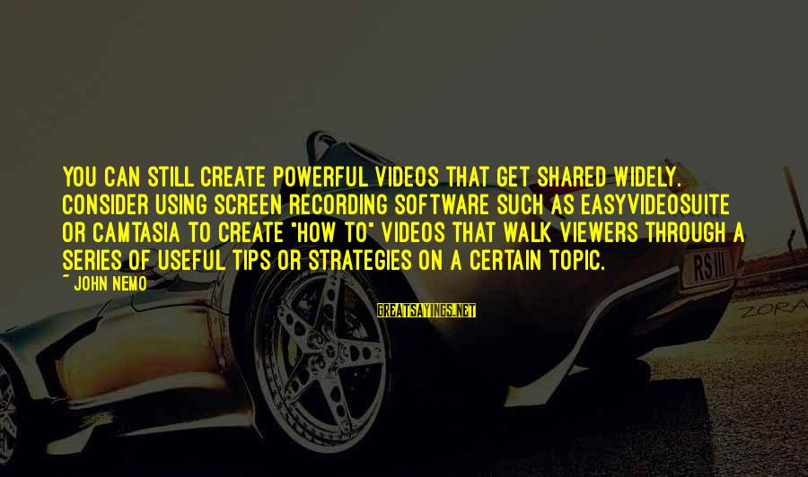Nemo's Sayings By John Nemo: you can still create powerful videos that get shared widely. Consider using screen recording software