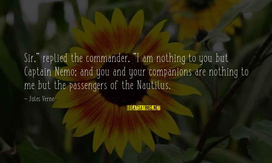 "Nemo's Sayings By Jules Verne: Sir,"" replied the commander, ""I am nothing to you but Captain Nemo; and you and"