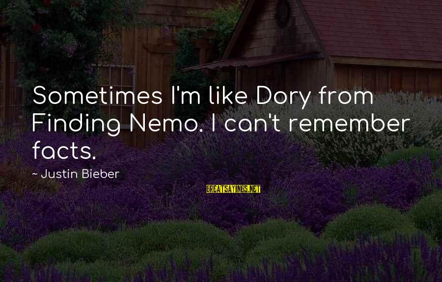 Nemo's Sayings By Justin Bieber: Sometimes I'm like Dory from Finding Nemo. I can't remember facts.