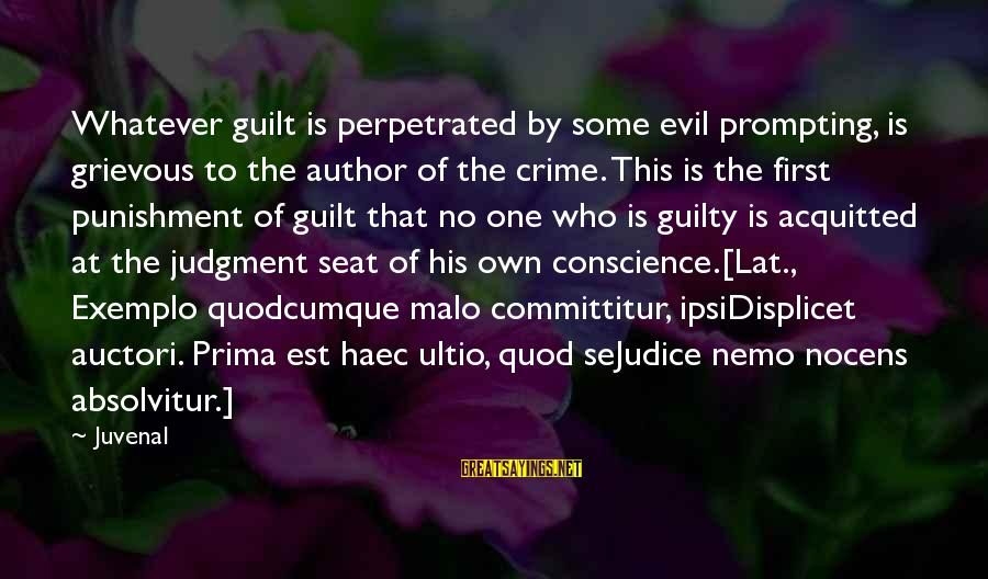 Nemo's Sayings By Juvenal: Whatever guilt is perpetrated by some evil prompting, is grievous to the author of the