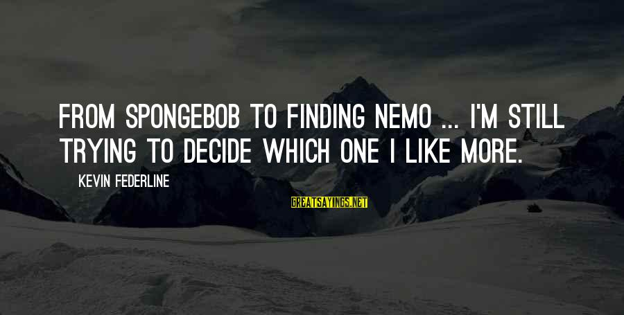 Nemo's Sayings By Kevin Federline: From SpongeBob to Finding Nemo ... I'm still trying to decide which one I like