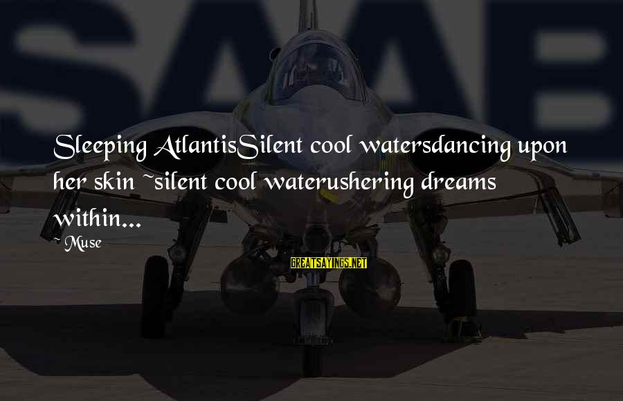 Nemo's Sayings By Muse: Sleeping AtlantisSilent cool watersdancing upon her skin ~silent cool waterushering dreams within...
