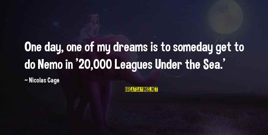 Nemo's Sayings By Nicolas Cage: One day, one of my dreams is to someday get to do Nemo in '20,000