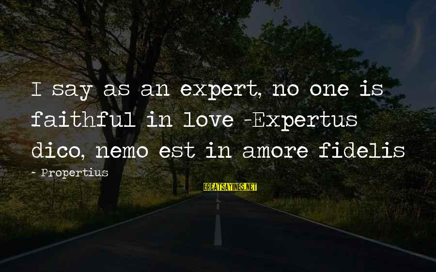 Nemo's Sayings By Propertius: I say as an expert, no one is faithful in love -Expertus dico, nemo est